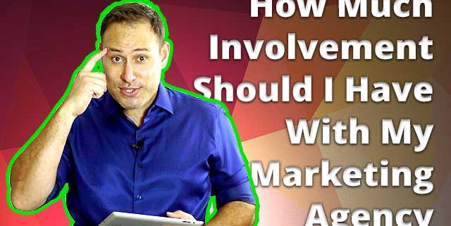 How Much Involvement Should I Have With My Marketing Agency